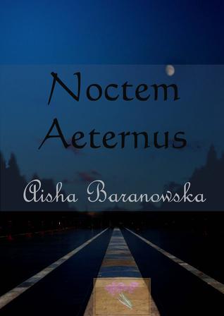 Noctem Aeternus: Everlasting Night (Poetry Book #2) Aisha Baranowska
