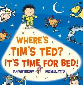 Where's Tim's Ted? It's Time for Bed! Ian Whybrow