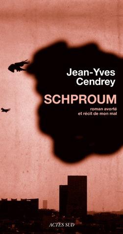 Schproum : roman avorté et récit de mon mal Jean-Yves Cendrey