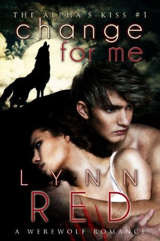 Change For Me (The Alphas Kiss, #1)  by  Lynn Red