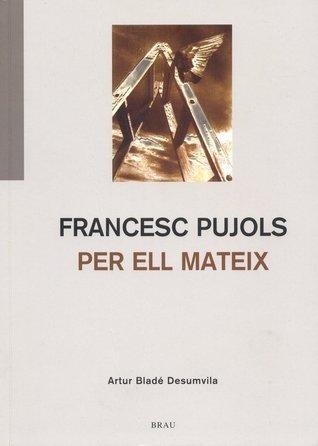 Francesc Pujols per ell mateix Artur Bladé i Desumvila