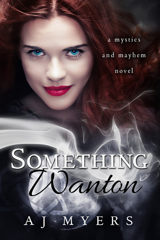 Something Wanton (Mystics & Mayhem, #3)  by  A.J. Myers