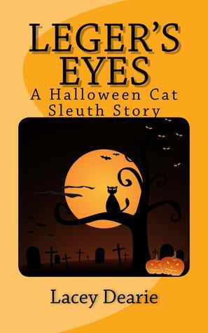 Legers Eyes - A Halloween Cat Sleuth Story (Leger - Cat Sleuth #3) Lacey Dearie