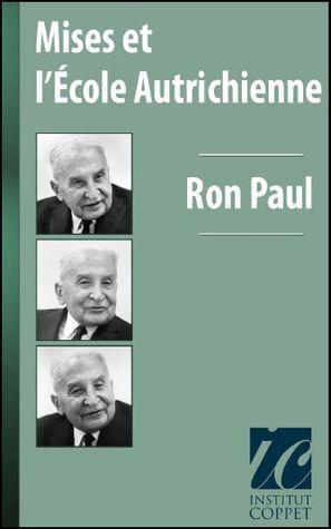 Mises et lÉcole Autrichienne. Un Point de Vue Personnel Ron Paul