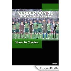 Vender con 11 - El fútbol te enseña a vender  by  Weren De Vliegher