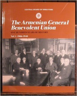 The Armenian General Benevolent Union--One Hundred Years of History Volume 1: 1906-1940 (Volume 1)  by  Raymond H. Kévorkian