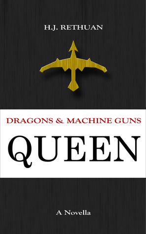 Queen (Dragons & Machine Guns, #3) H.J. Rethuan