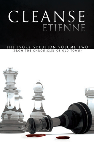 Cleanse: The Ivory Solution Volume 2 (The Chronicles of Old Town #2) Etienne