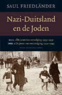 Nazi-Duitsland en de Joden 1933-1945: Deel1 De jaren van vervolging 1933-1939. Deel 2 De jaren van vernietiging 1939-1945 Saul Friedländer