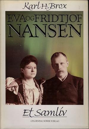 Eva og Fridtjof Nansen. Et samliv  by  Karl H. Brox
