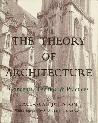 The Theory of Architecture: Concepts, Themes and Practices  by  Paul-Alan Johnson
