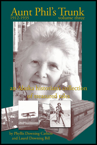 Aunt Phils Trunk: An Alaska Historians Collection of Treasured Tales (Volume Three) Laurel Downing Bill