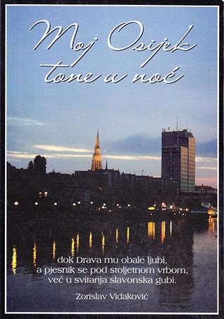 Moj Osijek tone u noć  by  Zorislav Vidaković