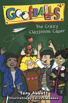 The Crazy Classroom Caper (Goofballs #6) Tony Abbott