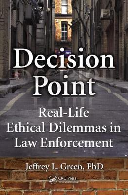 Decision Point: Real-Life Ethical Dilemmas in Law Enforcement  by  Jeffrey L Green