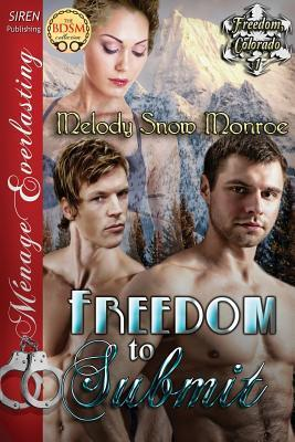 Freedom to Submit [Freedom, Colorado 1]  by  Melody Snow Monroe