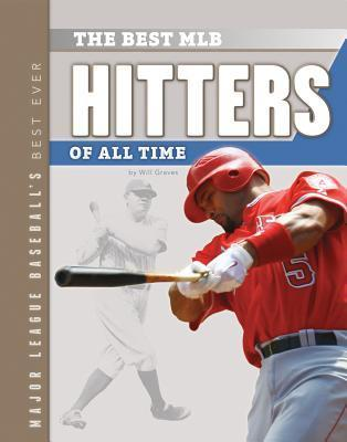 The Best MLB Hitters of All Time  by  Will Graves