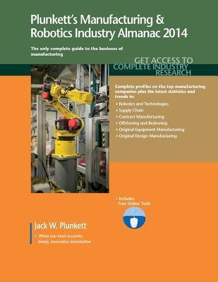 Plunketts Manufacturing & Robotics Industry Almanac 2014 Jack W Plunkett