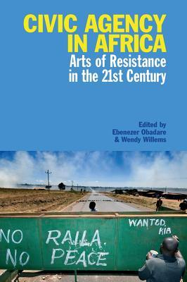 Civic Agency in Africa: Arts of Resistance in the 21st Century  by  Wendy Willems