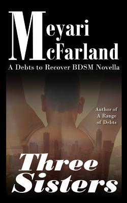 Three Sisters: A Debts to Recover Bdsm Novella Meyari McFarland