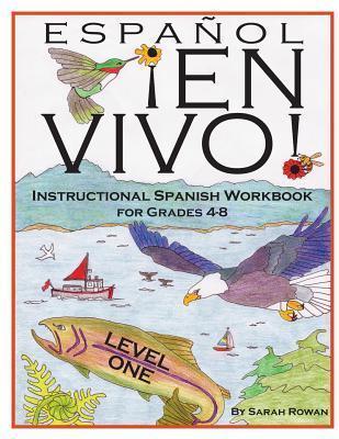Espanol En Vivo Level 1: Instructional Spanish Workbook for Grades 4-8  by  Sarah Rowan