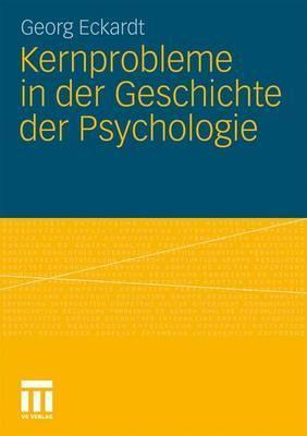 Kernprobleme in Der Geschichte Der Psychologie Georg Eckardt