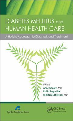 Diabetes Mellitus and Human Health Care: A Holistic Approach to Diagnosis and Treatment  by  Anne George