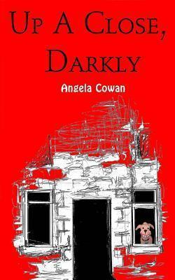 Up A Close Darkly  by  Angela Cowan