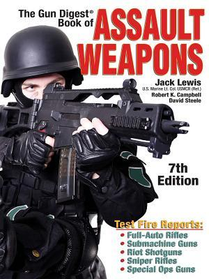 Gun Digest Book of Assault Weapons 7th Edition  by  Jack Lewis