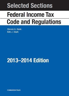 Selected Sections Federal Income Tax Code and Regulations, 2013-2014  by  Steven A. Bank