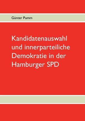 Kandidatenauswahl und innerparteiliche Demokratie in der Hamburger SPD  by  Gunter Pumm