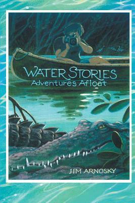 Water Stories  by  Jim Arnosky