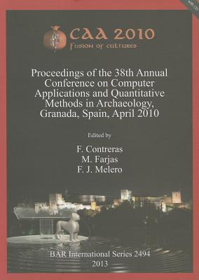 Caa 2010: Fusion of Cultures. Proceedings of the 38th Annual Conference on Computer Applications and Quantitative Methods in Archaeology, Granada, Spain, April 2010  by  F. Contreras