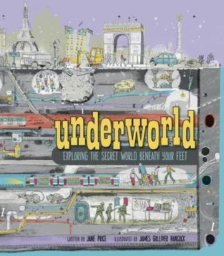 Underworld: Exploring the Secret World Beneath Your Feet  by  Jane Price