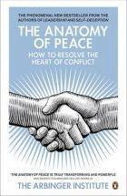 The Anatomy of Peace: How to Resolve the Heart of Conflict  by  Arbinger Institute