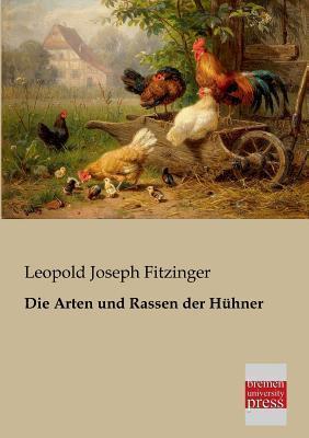 Die Arten und Rassen der Hühner Leopold Joseph Fitzinger