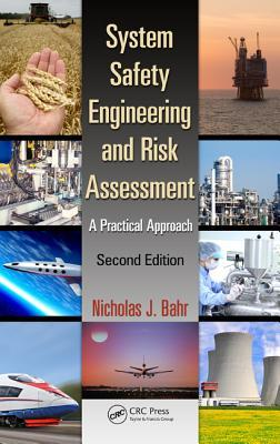 System Safety Engineering and Risk Assessment: A Practical Approach, Second Edition Nicholas J. Bahr