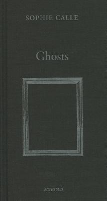 Sophie Calle: Ghosts Sophie Calle