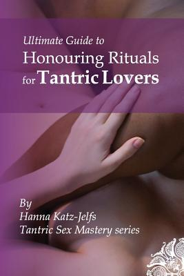 Honouring Rituals for Tantric Lovers  by  Mrs Hanna Katz-Jelfs