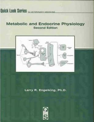 Metabolic And Endocrine Physiology (Quick Look Series In Veterinary Medicine)  by  Larry R. Engelking