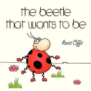 The Beetle That Wants To Be  by  Amit Offir