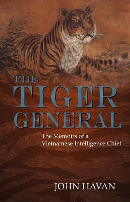 The Tiger General: The Memoirs of a Vietnamese Intelligence Chief  by  John Havan
