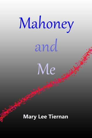 Mahoney and Me (Mahoney and Me #2) Mary Lee Tiernan