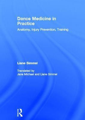 Dance Medicine in Practice: Anatomy, Injury Prevention, Training  by  Liane Simmel