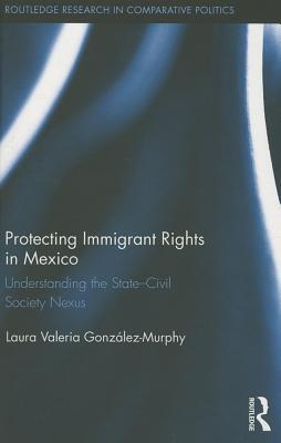 Protecting Immigrant Rights in Mexico: Understanding the State-Civil Society Nexus Laura V. Gonzalez-Murphy
