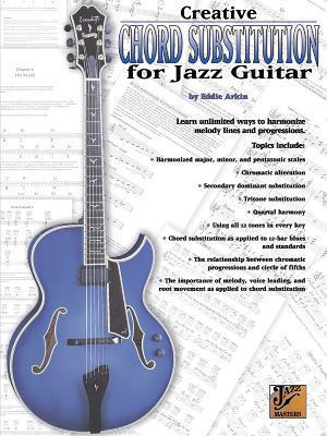 Jazz Masters Series: Creative Chord Substitution For Guitar (Jazz Masters Series)  by  Eddie Arkin