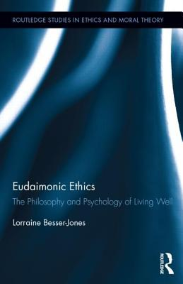 Eudaimonic Ethics: The Philosophy and Psychology of Living Well  by  Lorraine Besser-Jones
