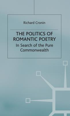 The Politics Of Romantic Poetry: In Search Of The Pure Commonwealth  by  Richard Cronin