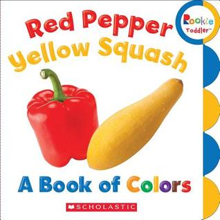 Red Pepper, Yellow Squash: A Book of Colors  by  Unknown