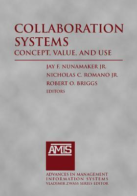 Collaboration Systems: Concept, Value, and Use Jay F. Nunamaker Jr.